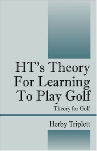Hts Theory for Learning to Play Golf: Theory for Golf: Herby Triplett
