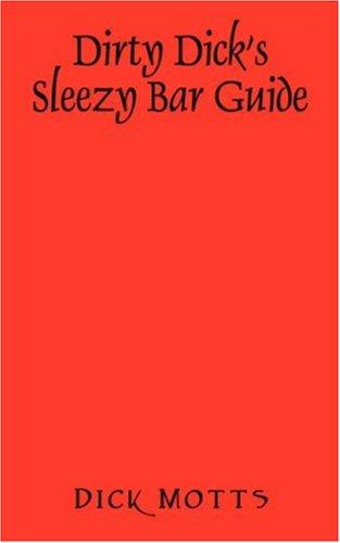 Dirty Dicks Sleezy Bar Guide: Dick Motts