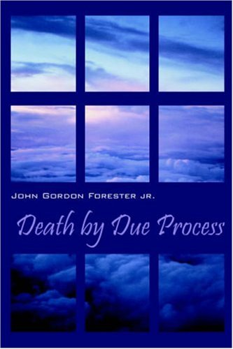 Death by Due Process: John Gordon Forester, Jr.