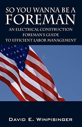 9781598008586: So You Wanna Be a Foreman: An Electrical Construction Foreman's Guide to Efficient Labor Management