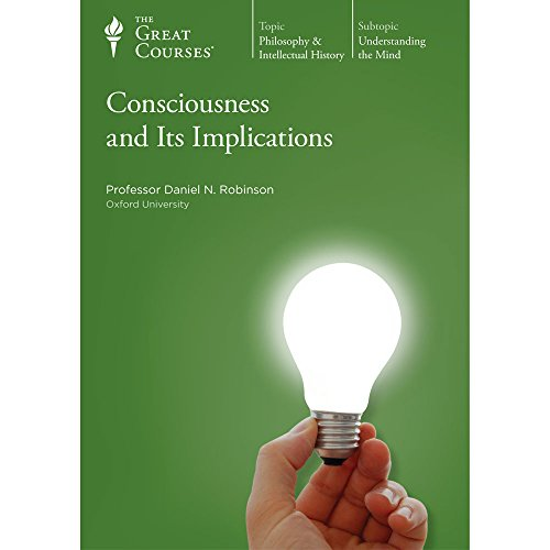 Consciousness and Its Implications, DVD course with Course Guidebook: Professor Daniel N. Robinson