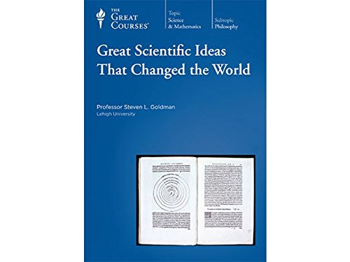 Great Scientific Ideas that Changed the World (Great Courses: Science & Mathematics): Goldman,...