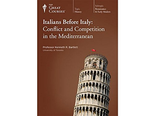 Italians Before Italy: Conflict and Competition in the Mediterranean (The Great Courses): Kenneth R...