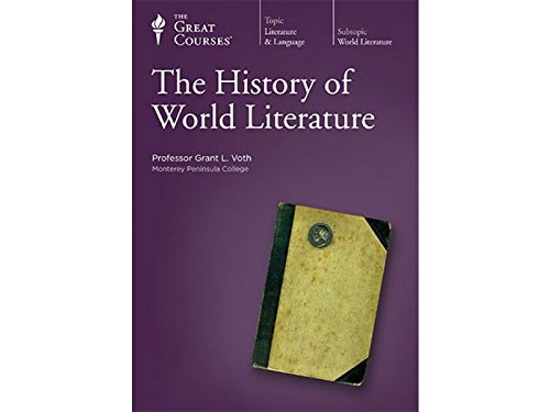 The History of World Literature (The Great Courses, Number 2300): Professor Grant L. Voth