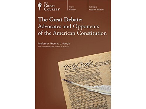 Great Debate: Advocates and Opponents of the American Constitution DVD: Prof. Thomas L. Pangle