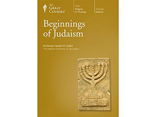 The Great Courses: Beginnings of Judaism: Isaiah M. Gafni