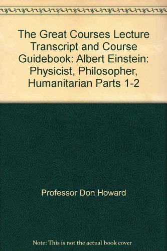 The Great Courses Lecture Transcript and Course Guidebook: Albert Einstein: Physicist, Philosopher,...