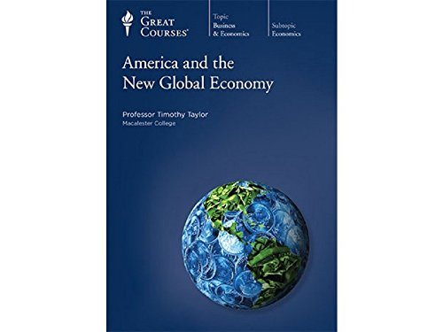 America and the New Global Economy (The Teaching Company Great Courses 5620): Timothy Taylor