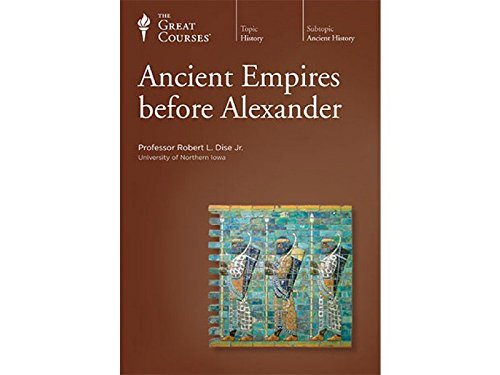 Teaching Company: Ancient Empires before Alexander DVD (6 DVD Set, Course Number 3150): Robert L. ...