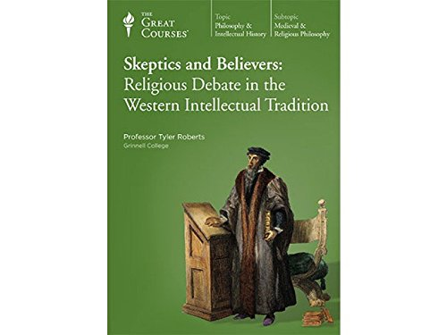 Skeptics and Believers: Religious Debate in the Western Intellectual Tradition (Part 1-3): ...