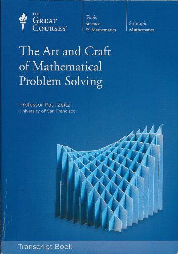 The Art and Craft of Mathematical Problem Solving Transcrpt Book: The Great Course