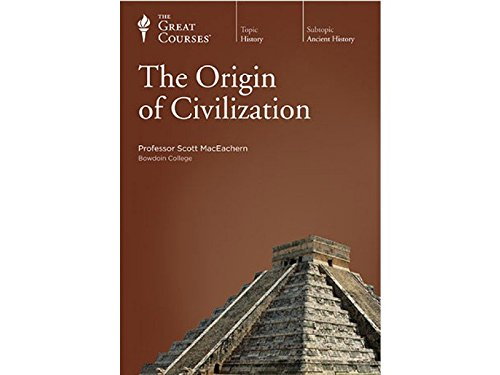 The Origin of Civilization (The Great Courses): Scott MacEachern