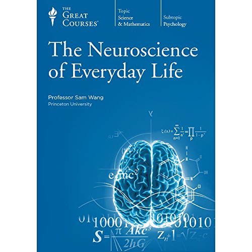 The Great Courses: The Neuroscience of Everyday Life: Sam Wang
