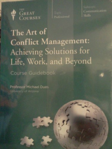 The Art of Conflict Management: Achieving Solutions for Life, Work and Beyond (The Great Courses)