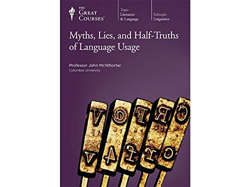 The Great Courses: Myths, Lies, and Half-Truths of Language Usage