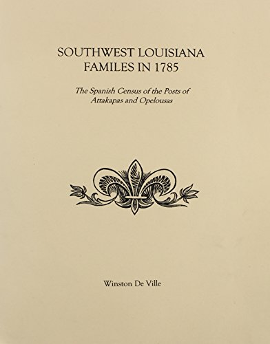 9781598041569: Southwest La Families in 1785: The Spanish Census of the Posts of Attakapas and Opelousas