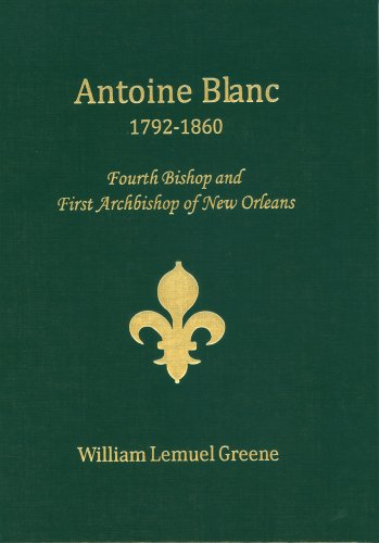 9781598044485: Antoine Blanc 1792-1860 : Fourth Bishop and First Archbishop of New Orleans