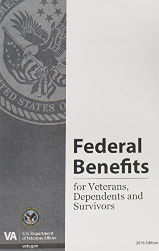 Federal Benefits for Veterans, Dependents and Survivors 2016 Edition: United States