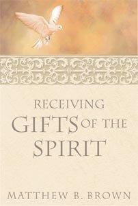 Receiving Gifts of the Spirit: Brown, Matthew B.