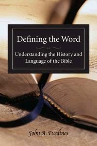 Defining the Word: Understanding the History and Language of the Bible: Tvedtnes, John A.