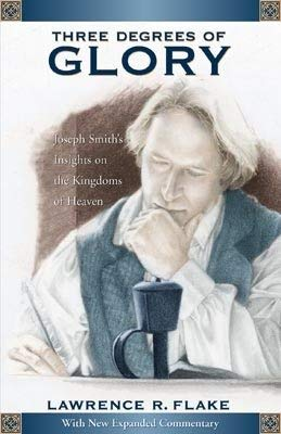 9781598111880: Three Degrees of Glory: Joseph Smith's Insights on the Kingdoms of Heaven