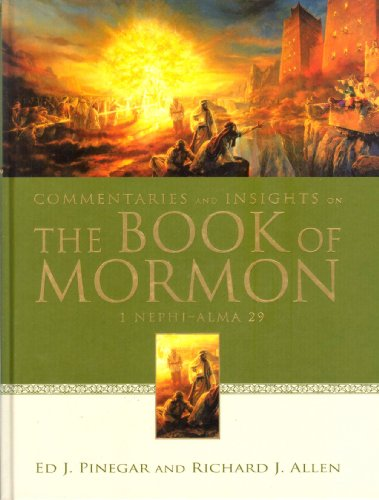 Commentaries and Insights on The Book of Mormon: 1 Nephi - Alma 29: Pinegar, Ed J, & Allen, Richard...