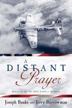 9781598114942: A Distant Prayer - Miracles of the 49th Combat Mission