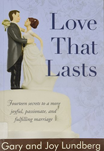 9781598117837: Love That Lasts - Fourteen Secrets to a More Joyful, Passionate, and Fulfilling Marriage