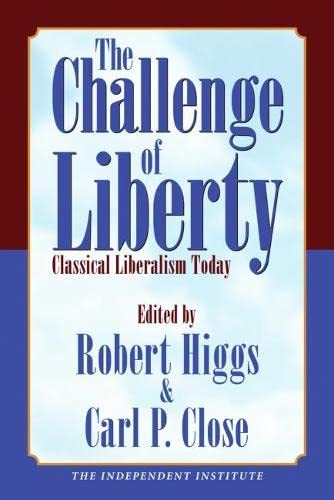 9781598130027: The Challenge of Liberty: Classical Liberalism Today