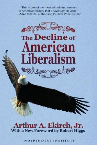 9781598130270: The Decline of American Liberalism (Independent Studies in Political Economy)