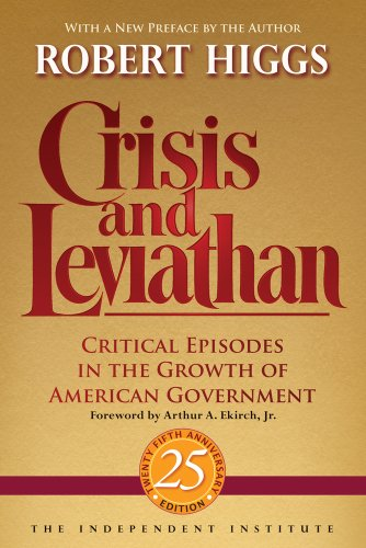 9781598131116: Crisis and Leviathan: Critical Episodes in the Growth of American Government, 25th Anniversary Edition (Independent Studies in Political Economy)