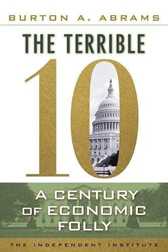 The Terrible 10: A Century of Economic Folly: Abrams, Burton A.