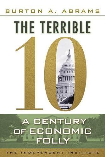 The Terrible 10: A Century of Economic Folly: Abrams, Burton A