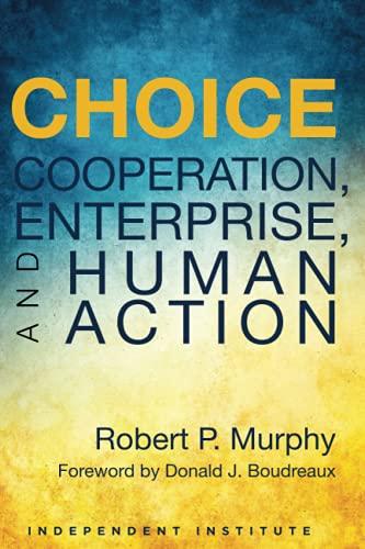 Choice: Cooperation, Enterprise, and Human Action: Murphy, Robert P.