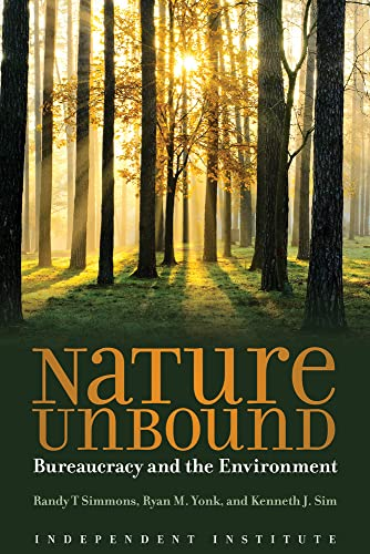 9781598132281: Nature Unbound: Bureaucracy vs. the Environment (Independent Studies in Political Economy)
