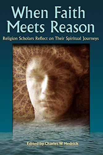 When Faith Meets Reason: Religion Scholars Reflect on Their Spiritual Journeys: Walter Wink, ...