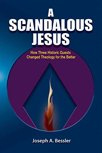 9781598151220: A Scandalous Jesus: How Three Historic Quests Changed Theology for the Better