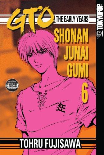 GTO: The Early Years -- Shonan Junai Gumi Volume 6 (v. 6): Tohru Fujisawa