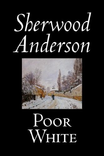 9781598180008: Poor White by Sherwood Anderson, Fiction, Classics, Literary, Historical