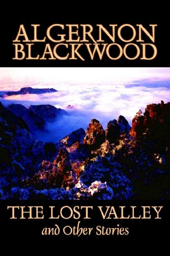 9781598180138: The Lost Valley and Other Stories by Algernon Blackwood, Fiction, Fantasy, Horror, Classics