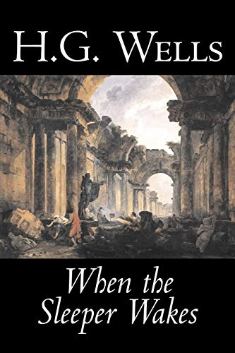 9781598180398: When the Sleeper Wakes by H. G. Wells, Science Fiction, Classics, Literary