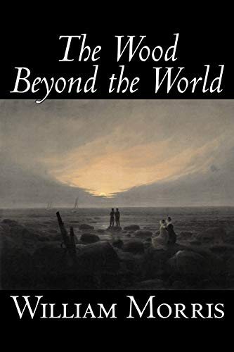 9781598180695: The Wood Beyond the World by William Morris, Fiction, Classics, Fantasy, Fairy Tales, Folk Tales, Legends & Mythology