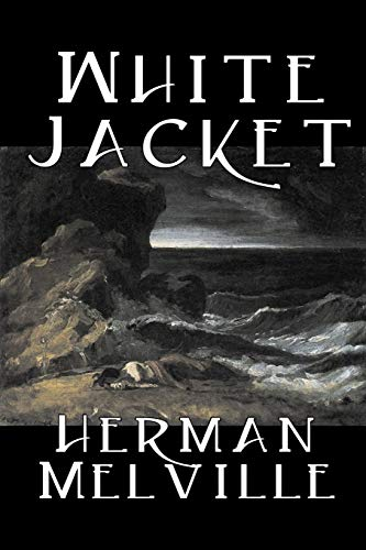 9781598180701: White Jacket by Herman Melville, Fiction, Classics, Sea Stories