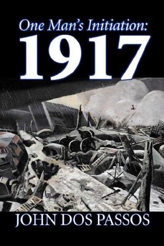 9781598180800: One Man's Initiation: 1917 by John Dos Passos, Fiction, Classics, Literary, War & Military