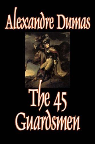 9781598180909: The Forty-Five Guardsmen by Alexandre Dumas, Fiction, Classics, Action & Adventure, War & Military
