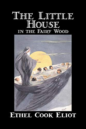 The Little House in the Fairy Wood: Eliot, Ethel Cook