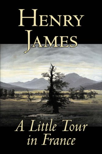 9781598181418: A Little Tour in France by Henry James, Fiction, Classics, Literary