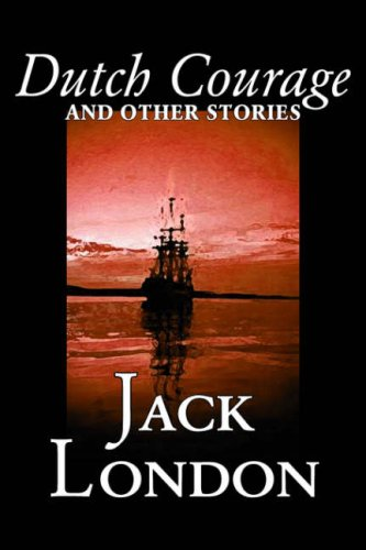 9781598181500: Dutch Courage and Other Stories by Jack London, Fiction, Action & Adventure