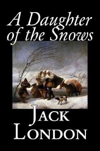 9781598181517: A Daughter of the Snows by Jack London, Fiction, Action & Adventure