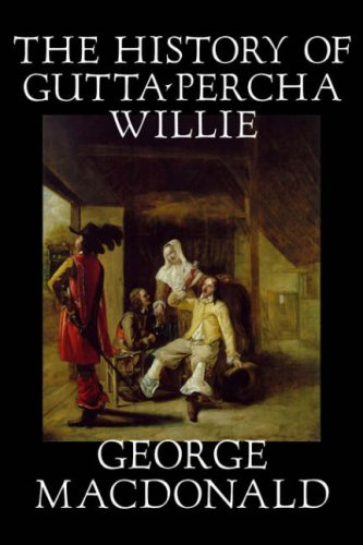 9781598181579: The History of Gutta-Percha Willie by George Macdonald, Fiction, Classics, Action & Adventure